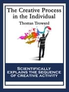 The Creative Process in the Individual - With linked Table of Contents eBook by Thomas Troward