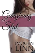 Gangbang Slut ebook by Imogen Linn