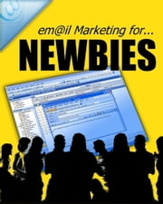 Email Marketing For NEWBIES ebook by Anonymous