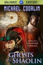 Ghosts of Shaolin: Kung-Fu Steampunk Thriller ebook by Michael Coorlim