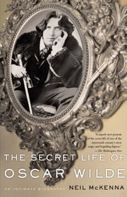 The Secret Life of Oscar Wilde ebook by Neil McKenna