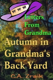 Autumn In Grandma's Back Yard ebook by C. A. Zraik