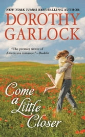 Come a Little Closer ebook by Dorothy Garlock