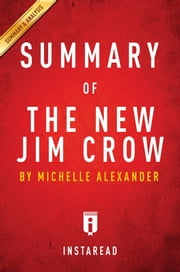 Summary of The New Jim Crow - by Michelle Alexander | Includes Analysis ebook by Instaread Summaries