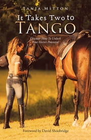 It Takes Two to Tango - Discover How to Unlock Your Horse'S Potential ebook by Tanja Mitton, David Shoobridge