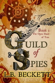 Guild of Spies: The Open Hand of Tem ebook by L.B. Beckett
