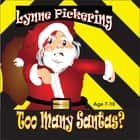 Too Many Santas? ebook by Lynne Pickering