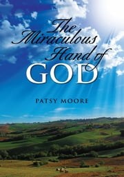 The Miraculous Hand of God ebook by Patsy Moore