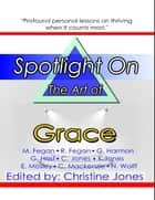 Spotlight On the Art of Grace ebook by Nick Wolff, Christine Jones, Mark Fegan,...
