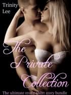 The Private Collection (The Ultimate Erotic Short Story Bundle) ebook by Trinity Lee