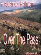 Over The Pass ebook by Frederick Palmer
