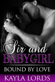 Sir and Babygirl: Bound by Love ebook by Kayla Lords