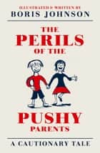 The Perils of the Pushy Parents: A Cautionary Tale ebook by Boris Johnson
