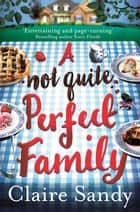 A Not Quite Perfect Family ebook by Claire Sandy