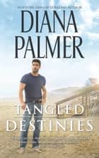 Tangled Destinies ebook by Diana Palmer
