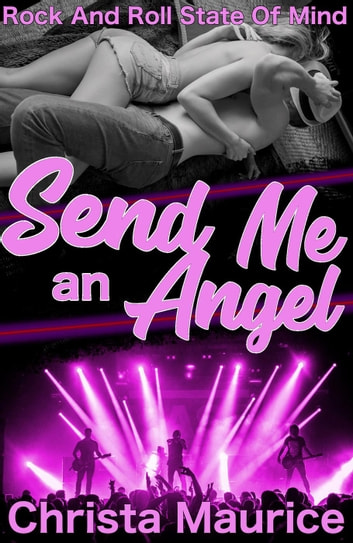Send Me an Angel - Rock And Roll State Of Mind, #2 ebook by Christa Maurice