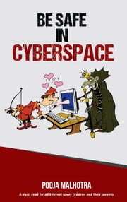 Be Safe in CyberSpace ebook by Pooja Malhotra