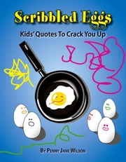 Scribbled Eggs:Kids' Quotes To Crack You Up ebook by Wilson,Penny Jane