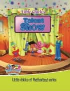 Little Chicks - TALENT SHOW - Little Chicks of Featherland Series ebook by Shani Suju