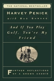 And If You Play Golf, You're My Friend - Furthur Reflections of a Grown Caddie ebook by Harvey Penick,Bud Shrake