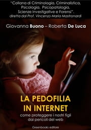 La pedofilia in Internet - Come proteggere i nostri figli dai pericoli del web ebook by Kobo.Web.Store.Products.Fields.ContributorFieldViewModel