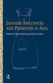 Japanese Influences and Presences in Asia ebook by Ian Reader,Marie Soederberg