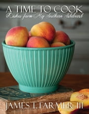 A Time to Cook - Dishes from My Southern Sideboard ebook by James Farmer