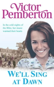 We'll Sing at Dawn - A family struggle to survive the Blitz ebook by Victor Pemberton