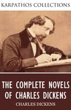 The Complete Novels of Charles Dickens ebook by Charles Dickens