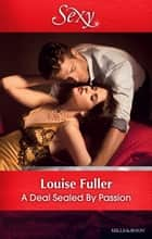 A Deal Sealed By Passion 電子書 by Louise Fuller