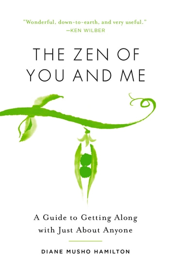 The Zen of You and Me - A Guide to Getting Along with Just About Anyone ebook by Diane Musho Hamilton