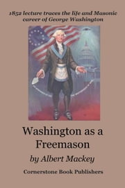 Washington as a Freemason ebook by Mackey, Albert G.