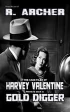 Gold Digger - The Case Files of Harvey Valentine Private Dick ebook by R. Archer