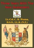 Three Years With The New Zealanders [Illustrated Edition] ebook by Colonel Claude Horace Weston DSO MID VD KC