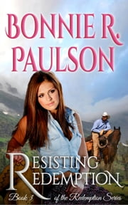 Resisting Redemption - Clearwater County, Redemption series, #3 ebook by Bonnie R. Paulson