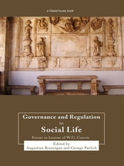 Governance and Regulation in Social Life - Essays in Honour of W.G. Carson ebook by Augustine Brannigan,George Pavlich