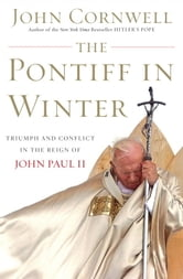The Pontiff in Winter - Triumph and Conflict in the Reign of John Paul II ebook by John Cornwell