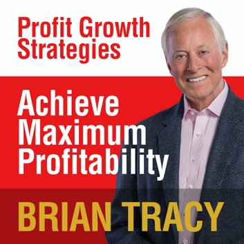 Achieve Maximum Profitability - Profit Growth Strategies audiobook by Brian Tracy