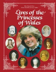 Lives of the Princesses of Wales ebook by Mary Beacock Fryer,Arthur Bousfield,Garry Toffoli
