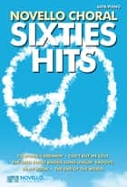 Novello Choral Sixties Hits ebook by Novello & Co Ltd.