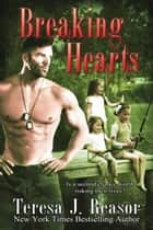 Breaking Hearts (SEAL Team Heartbreakers) ebook by Teresa J. Reasor