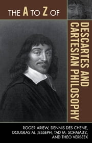 The A to Z of Descartes and Cartesian Philosophy ebook by Roger Ariew,Dennis Des Chene,Douglas M. Jesseph,Tad M. Schmaltz,Theo Verbeek