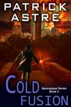 Cold Fusion (The Apocalypse Series, Book 2) eBook by Patrick Astre