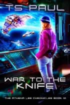 War to the Knife - A Space Opera Heroine Adventure ebook by T S paul