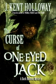 The Curse of One-Eyed Jack (A Dark Hollows Mystery) ebook by J. Kent Holloway