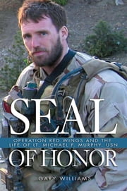 SEAL of Honor - Operation Red Wings and the Life of LT. Michael P. Murphy (USN) ebook by Gary Williams