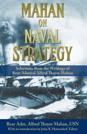 Mahan on Naval Strategy - Selections from the Writings of Rear Admiral Alfred Thayer Mahan ebook by John  Hattendorf,Alfred   Thayer Mahan