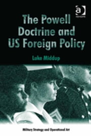 The Powell Doctrine and US Foreign Policy ebook by Dr Luke Middup,Professor Howard M Hensel