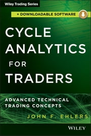 Cycle Analytics for Traders + Downloadable Software - Advanced Technical Trading Concepts ebook by John F. Ehlers