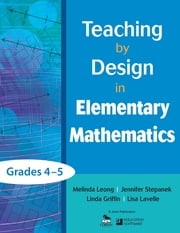 Teaching by Design in Elementary Mathematics, Grades 4–5 ebook by Melinda Leong,Jennifer Stepanek,Linda Griffin,Lisa Lavelle